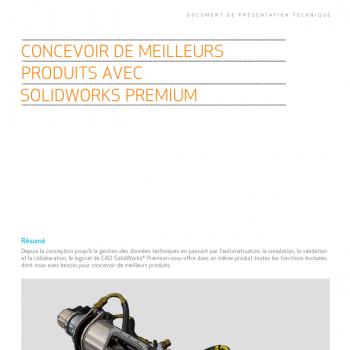 Comment créer de meilleurs produits avec SolidWorks Premium